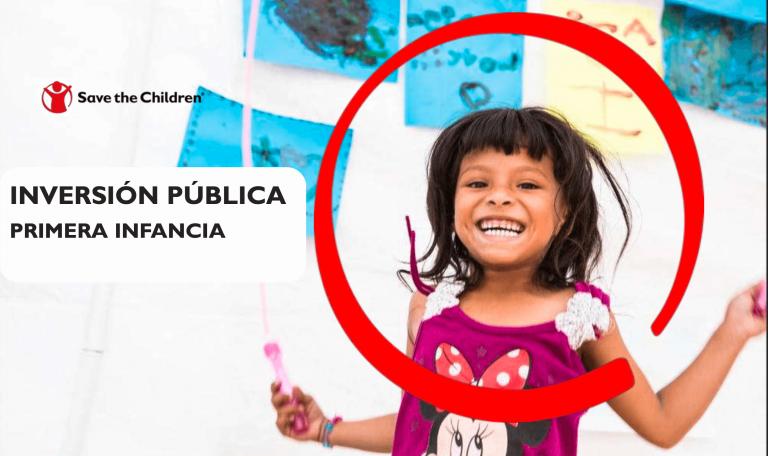 INVERSIÓN PÚBLICA PRIMERA INFANCIA SAVE THE CHIILDREN